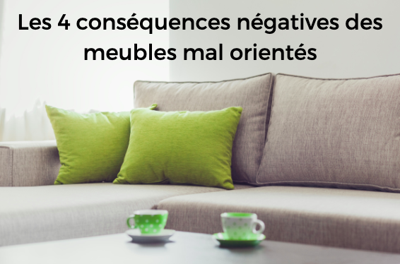 Les 4 conséquences négatives des meubles mal orientés
