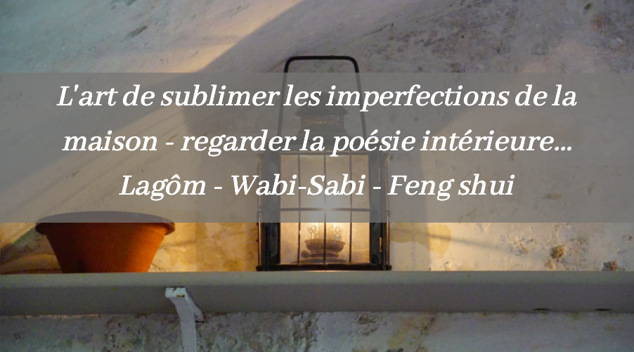 L'art de sublimer l'imperfection de ta maison – Lagôm, Wabi-Sabi, Feng shui