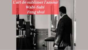 Feng shui ou sublimer l'amour et remercier ?