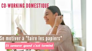 Co working domestique – se motiver à «faire les papiers» et apprécier