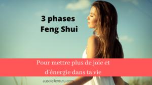 Les 3 phases Feng Shui pour remettre de la joie et de l'énergie dans ta vie